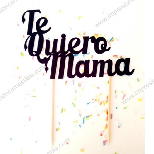 Topper para Tartas Te Quiero Mama